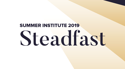 Summer Institute 2019: Steadfast Conference
