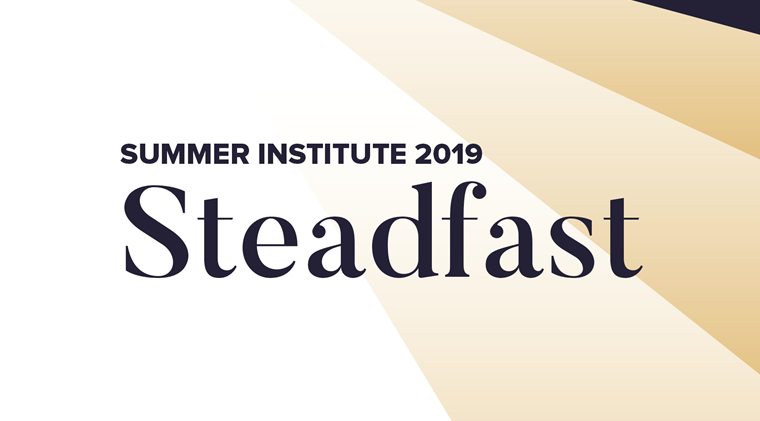 Summer Institute 2019: Steadfast Conference Teaching Series