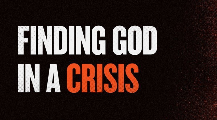 Finding God in a Crisis banner Teaching Series